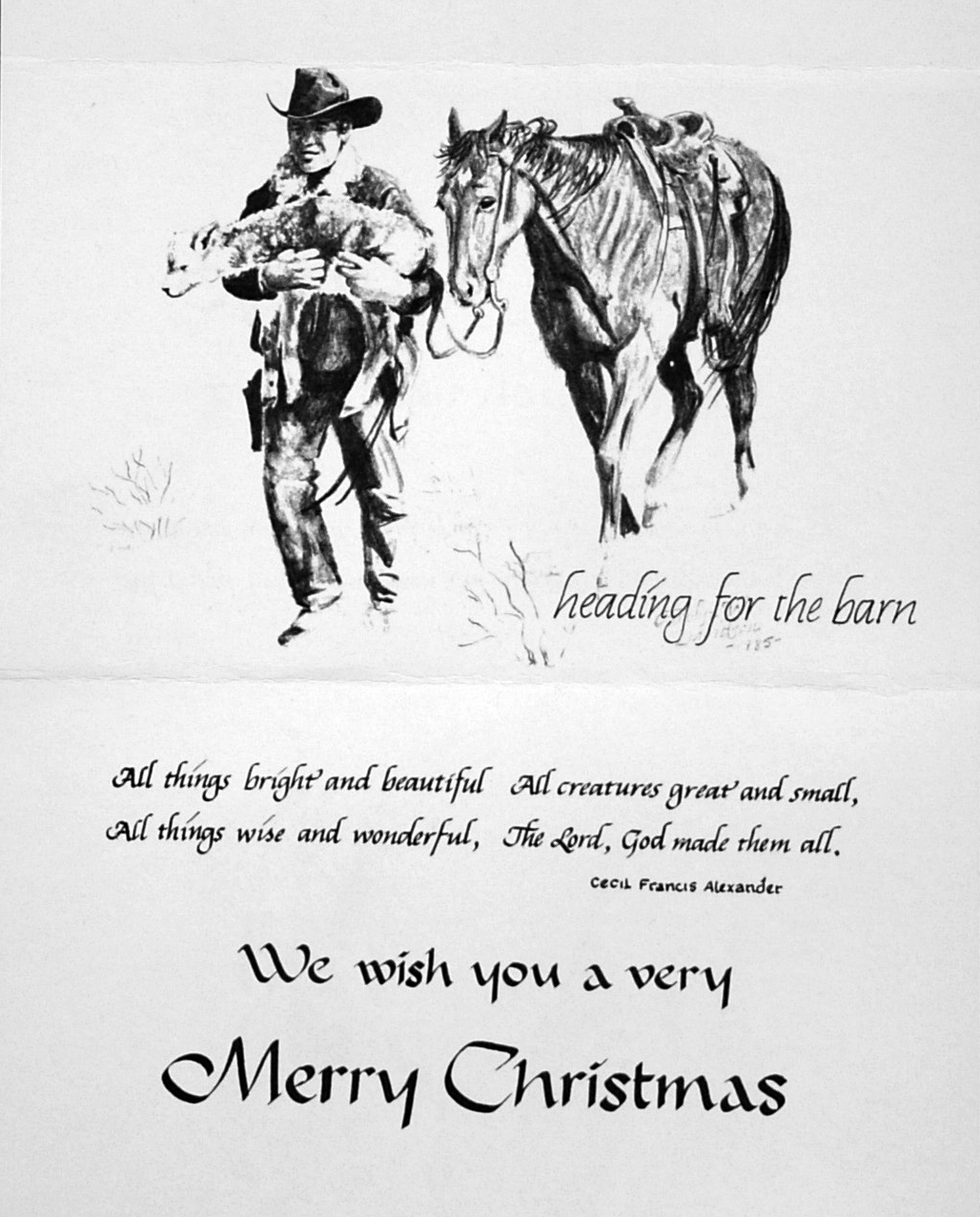 """"""" heading for the barn""""     """"All things bright and beautiful, All creatures great and small, All things wise and wonderful, The Lord, God made them all. -Cecil Francis Alexander""""    """"We wish you a very Merry Christmas""""    [Cowboy]"""