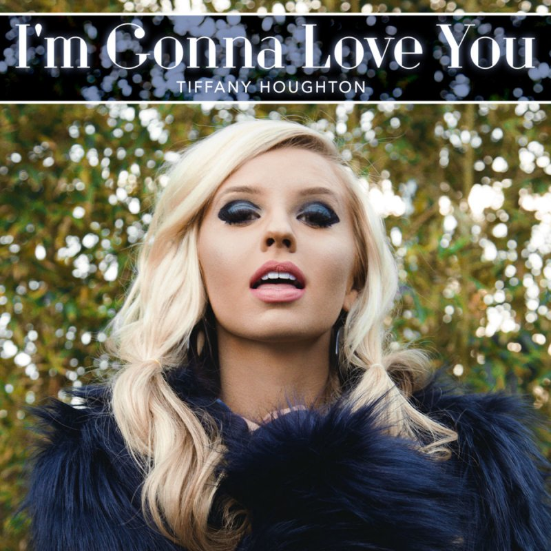 Tiffany Houghton – I'm Gonna Love You