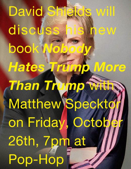 NOBODY HATES TRUMP MORE THAN TRUMP: David Shields - 10/26/18