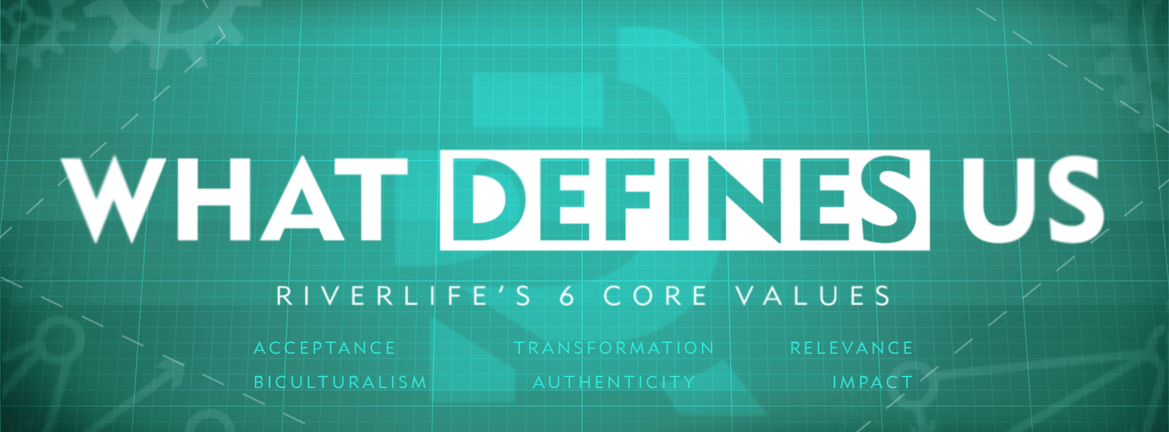 At RiverLife, we have six core values that drive everything from how we organize our Sunday services to how we spend our money. They are, in essence, what defines us.
