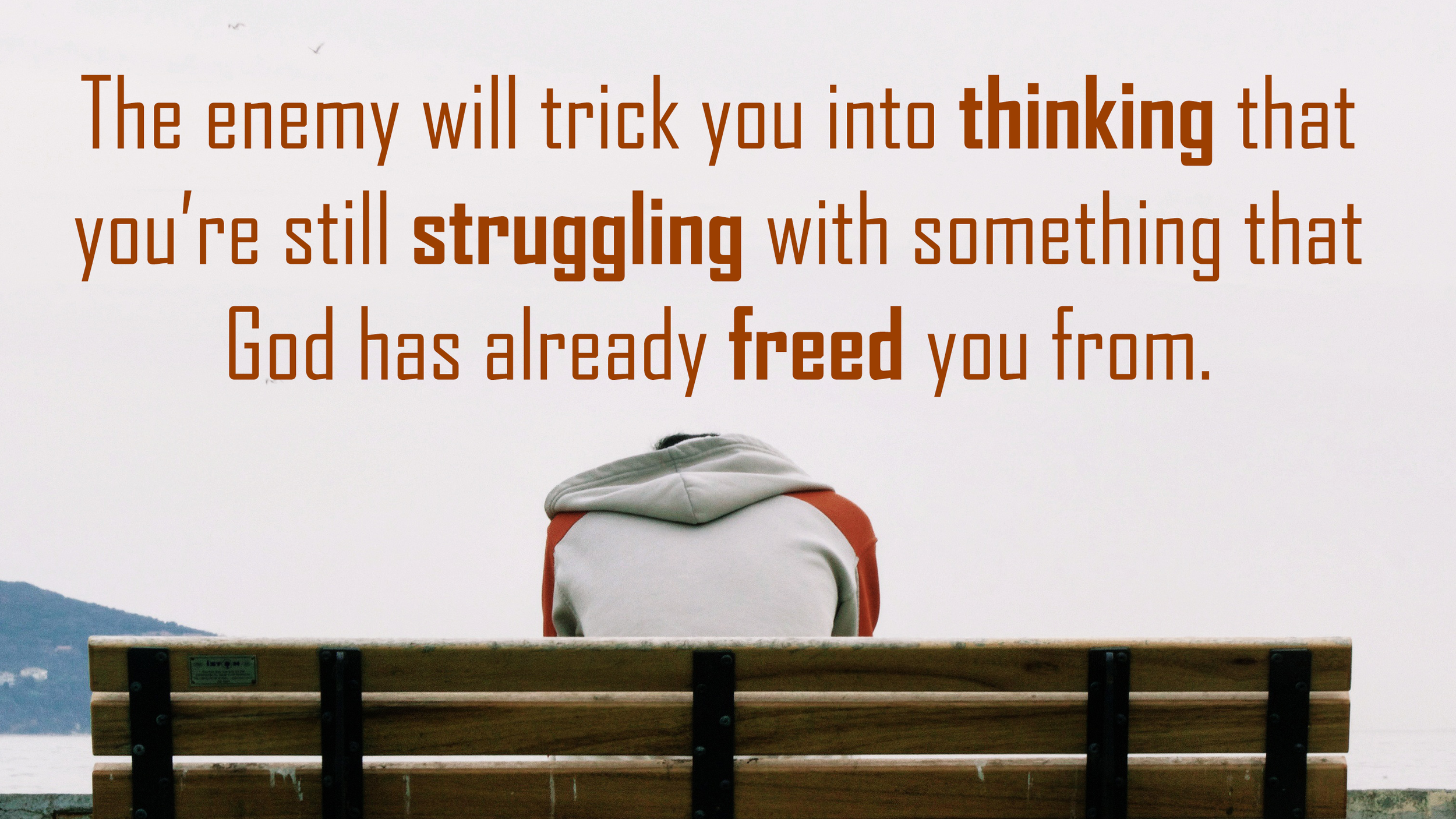 The enemy will trick you into thinking that you're still struggling with something that God has already freed you from.
