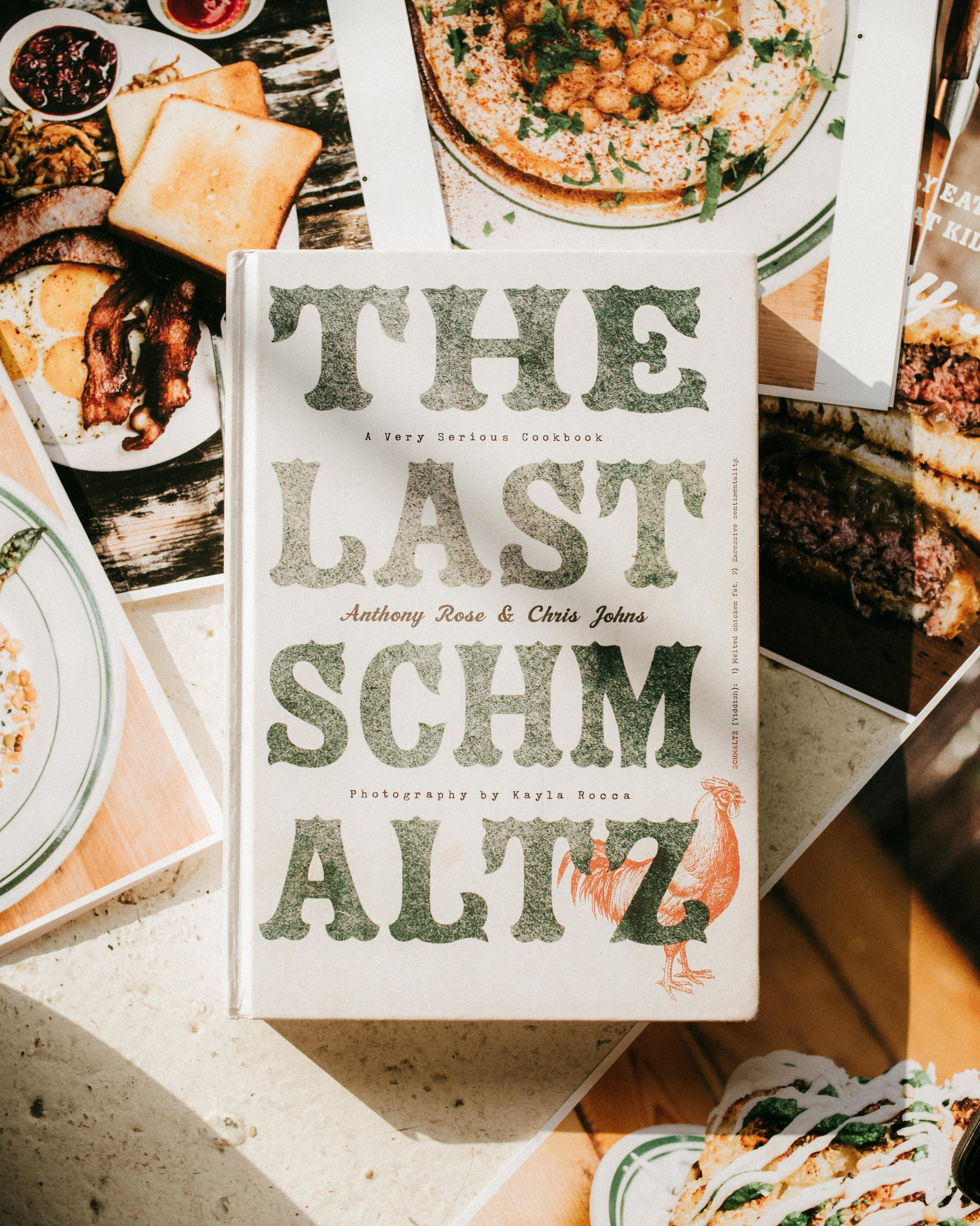 THE LAST SCHMALTZA VERY SERIOUS COOKBOOK - BY ANTHONY ROSE + CHRIS JOHNSPHOTOGRAPHY BY KAYLA ROCCAPUBLISHED BY RANDOM HOUSE CANADACOMING SOON OCT 9 2018