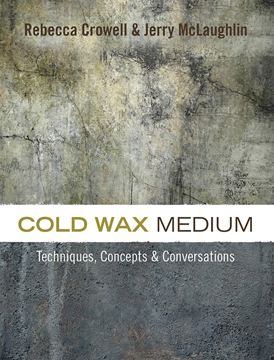 Cold Wax Medium by Rebecca Crowell and Jerry McLaughlin