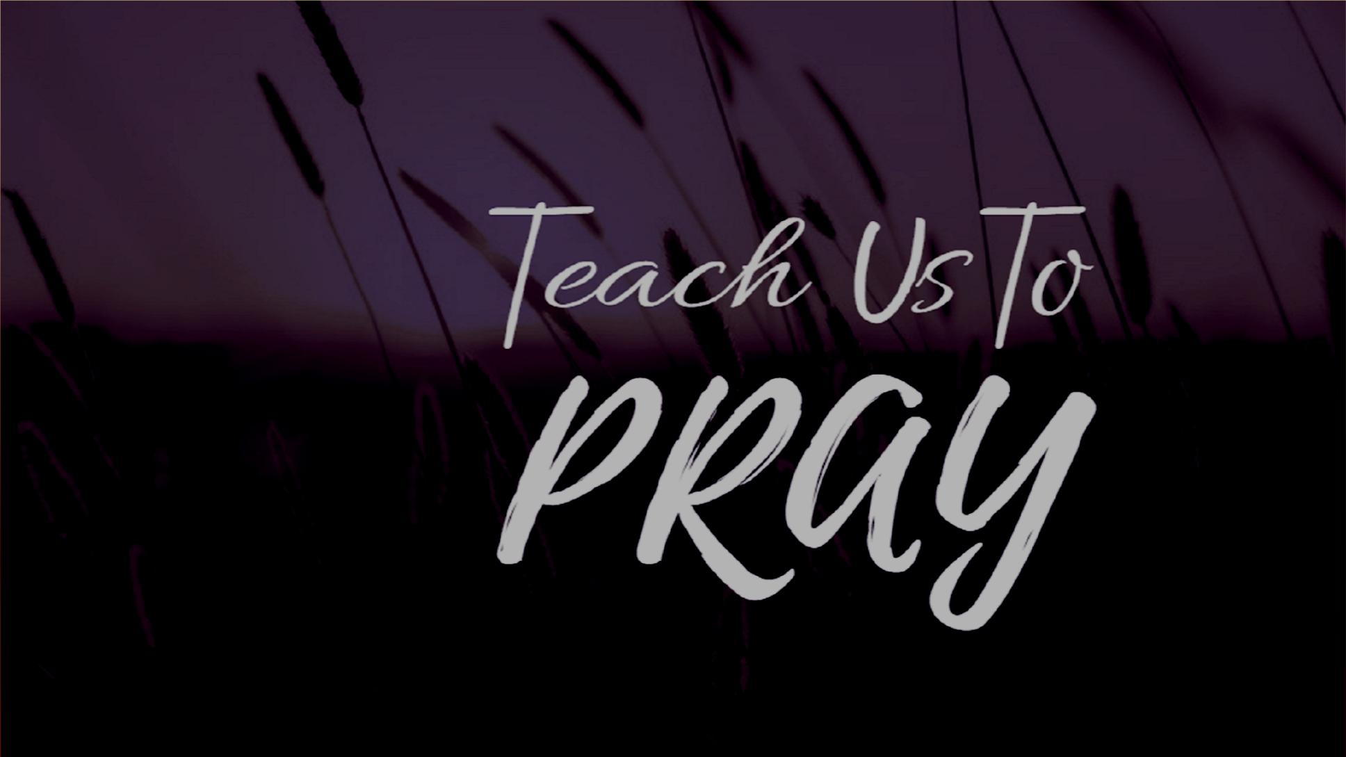 Teach Us To Pray Sermon Series