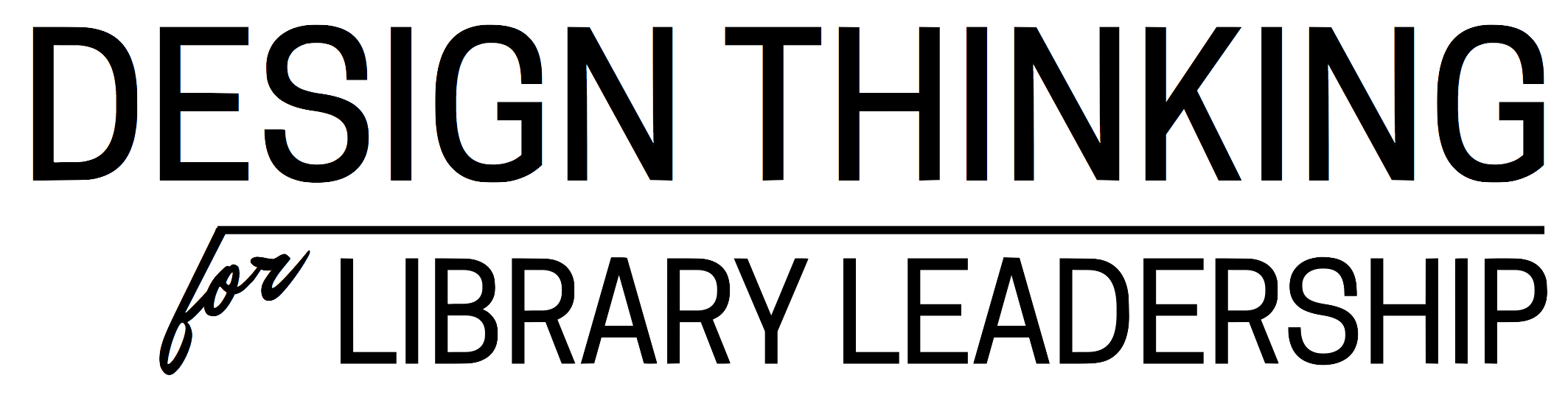 Design Thinking for Library Leadership