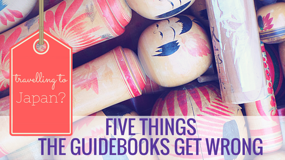 Travelling to Japan? Five things the guidebooks get wrong!