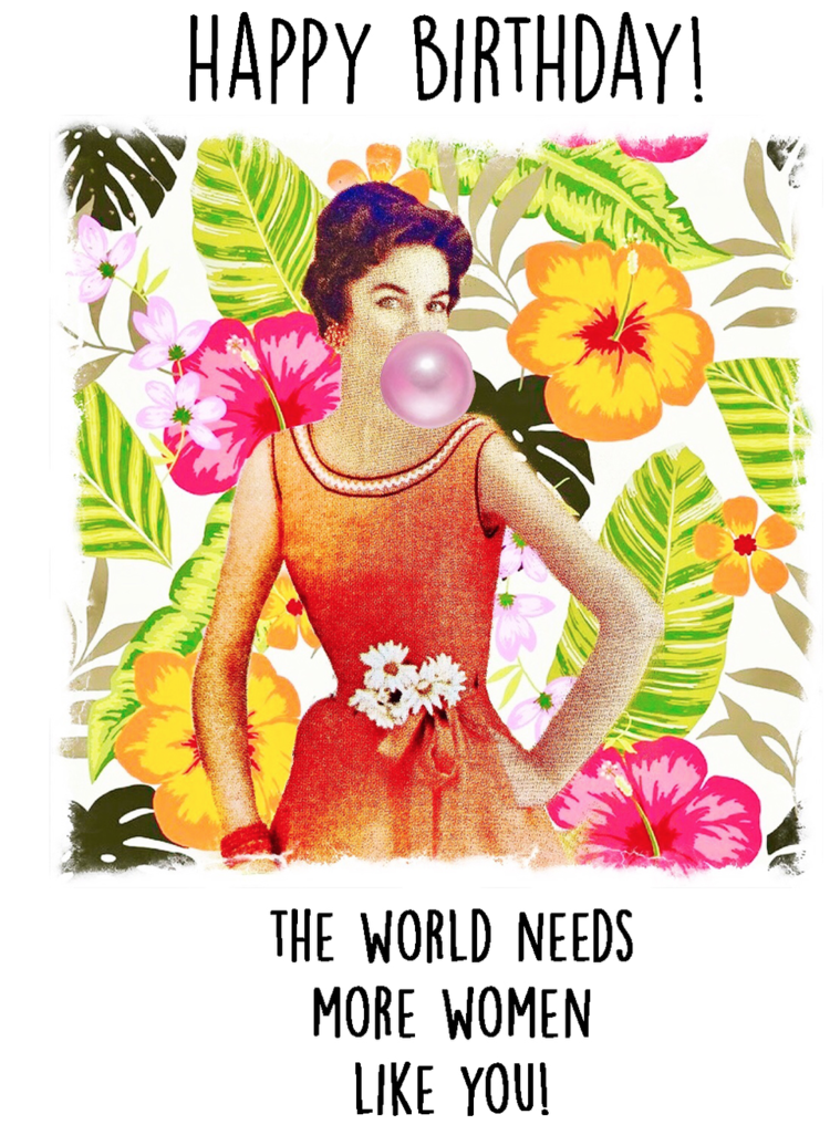 Happy Birthday The World Needs More Women Like You C 615 Paperlove Boutique