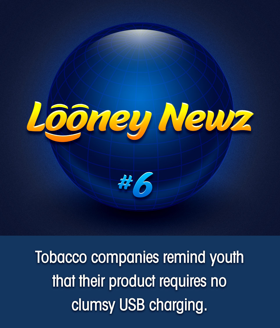 "- Tobacco companies are feeling the pressure as vape pens and e-cigarettes invade that most coveted demographic: young, impressionable people. Speaking at a lobbying convention today, a tobacco regulatory official said ""We need to reinforce the many benefits of a more traditional addiction. Cigarettes are a known quantity; we've had a hundred years to learn exactly what diseases they cause. With these new vape chemicals, who knows? Cigarettes never need to be refilled or charged, and unlike so-called 'vaping,' no one ever looked like a pussy smoking a Lucky Strike."""