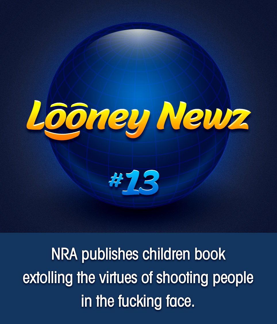 "- The National Rifle Association has published a children's book that encourages the bonding of parents and children over such timeless lessons as proper gun handling, making smart ammunition choices, and shooting people in the fucking face when they step to you. Entitled ""I'm Gonna Count to Three,"" the book is being praised by Second Amendment groups, doomsday preppers, and unregulated militias for candidly confronting the price of freedom in a snowflake-controlled climate."