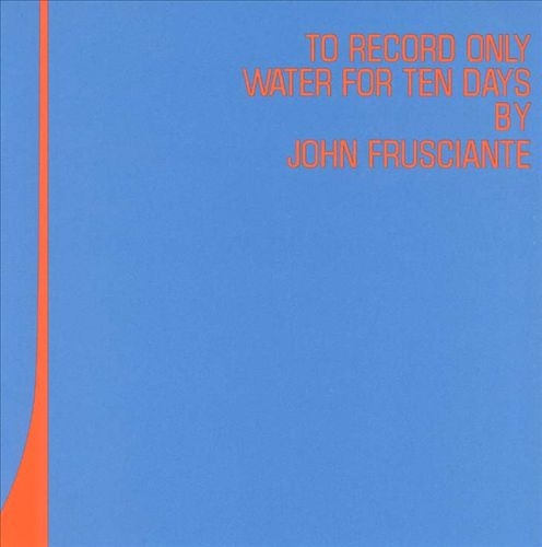 JOHN FRUSCIANTE'S  TO RECORD ONLY WATER FOR TEN DAYS