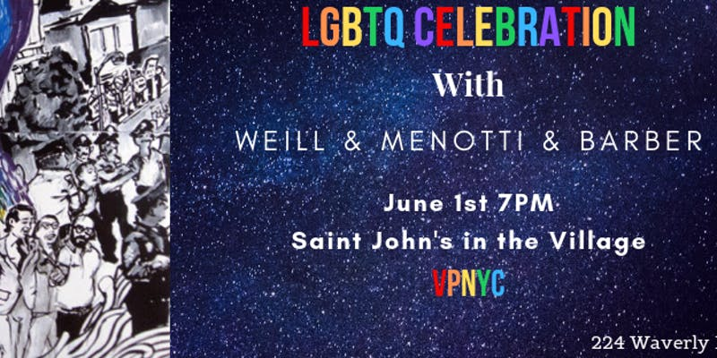 - Join VPNYC in Musical Celebration with the Music of LGBT Icons Kurt Weill, Samuel Barber and Gian Carlo Menotti at Saint John's in the Village!Enjoy a program of excellent music, crafted with care and paying tribute to a community that shines ever the brighter through adversity!$10 - $20For information and booking click here.