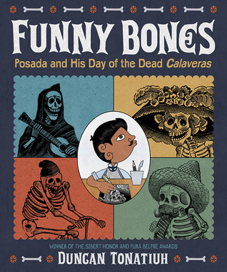 Funny Bones: Posada and His Day of the Dead Calaveras by Duncan Tonatiuh - Winner of the 2016 Sibert Award