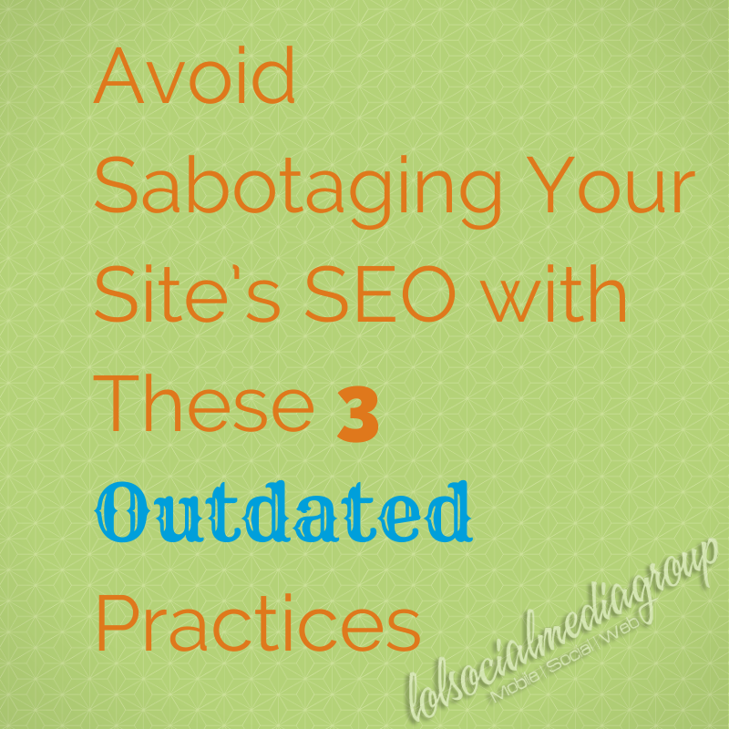 Avoid Sabotaging Your Site's SEO with These 3 Outdated Practices