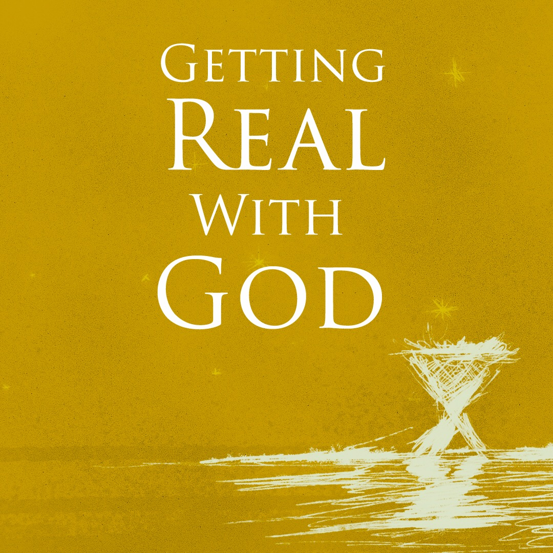 Getting real with God image  - December 2, 2018.jpeg