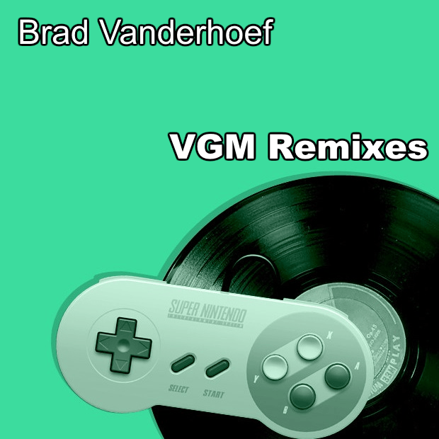 Brad Vanderhoef - VGM Remixes