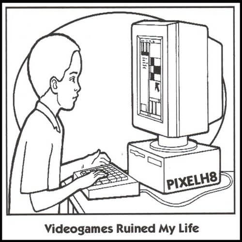 Pixelh8 - Videogames Ruined My Life