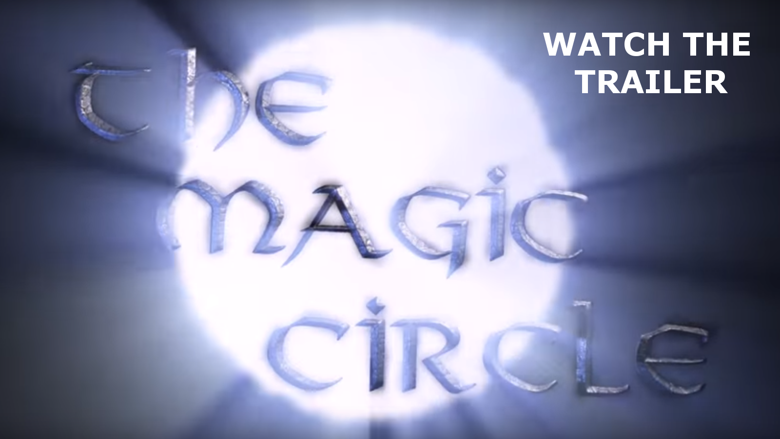 Click the image to watch The Magic Circle Launch Trailer on YouTube.