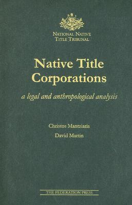 Dr Christos Mantziaris, 'Native Title Corporations: A legal and anthropological analysis'