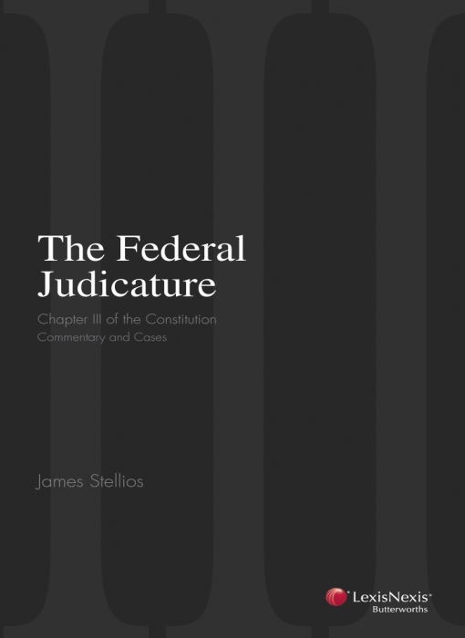Dr James Stellios, 'The Federal Judicature: Chapter III of the Constitution'