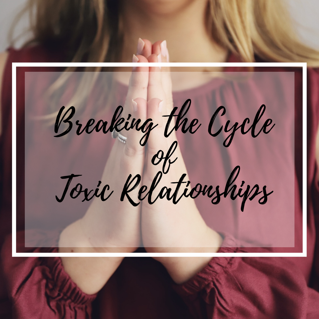 Copy of Copy of Breaking the Cycle of Toxic Relationships.png