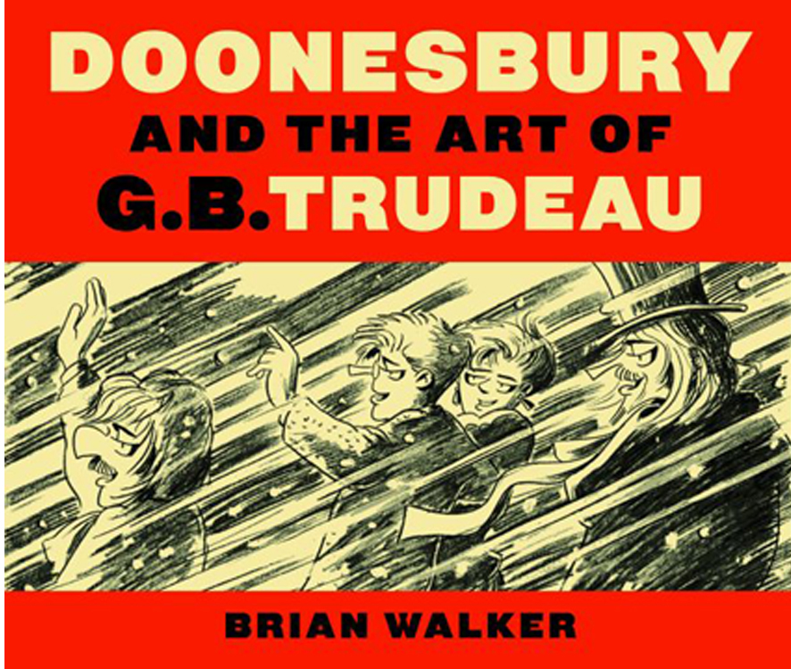 Garry Trudeau, book cover illustration,  Doonesbury and the Art of G.B. Trudeau  by Brian Walker, Yale University Press, 2010.