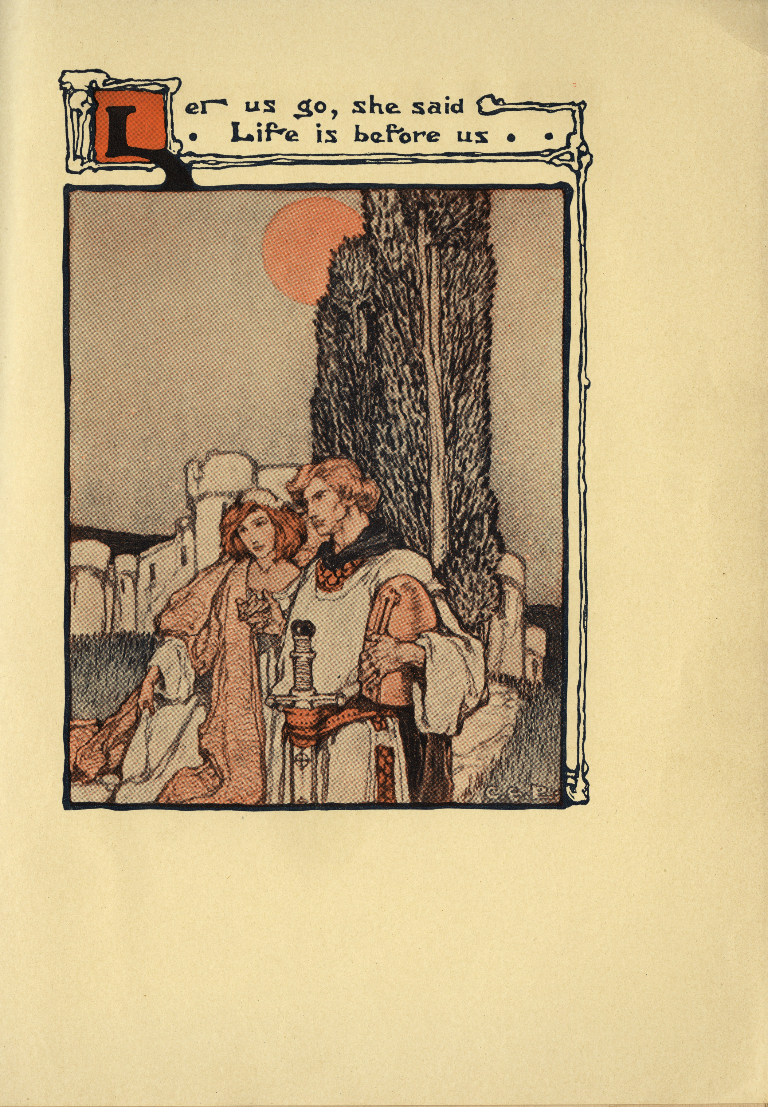 """Clara Elsene Peck, """"Let us go, she said. Life is Before Us."""" A Lady of King Arthur's Court. Written by Sara Hawks Sterling. Book Illustration. 1907."""