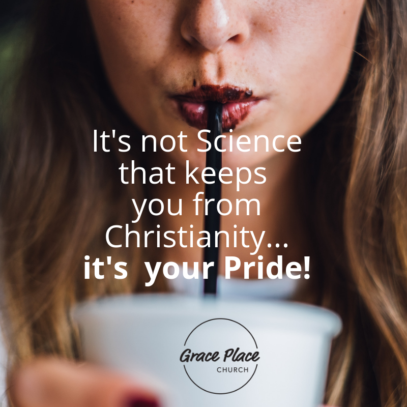 It's not Science that keeps you away from God and the Bible... it's Pride.png