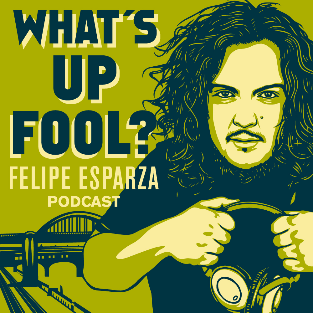Felipe Esparza - What's Up Fool?  Podcast