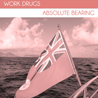 Work Drugs – Absolute Bearing  2012