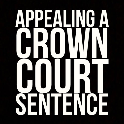Appealing a Crown Court Sentence
