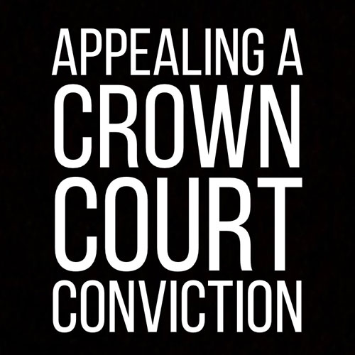 Appealing a Crown Court Conviction