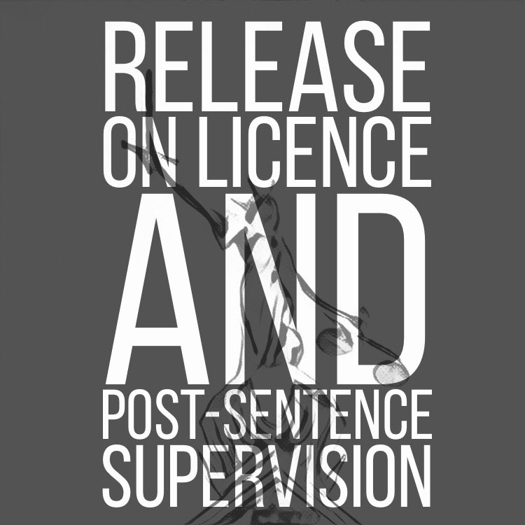 Release on Licence and Post-Sentence Supervision