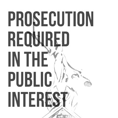 Prosecution Required in the Public Interest