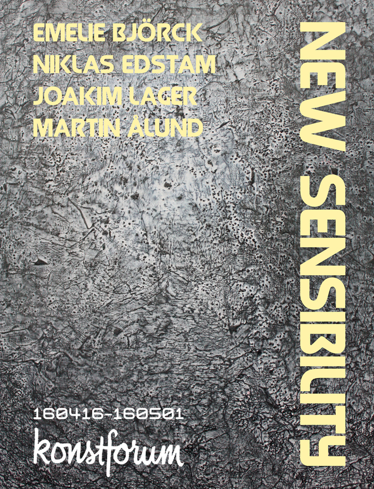 Group Exhibition:  New Sensibility  160416–160501  Konstforum , Norrköping. Emelie Björck, Niklas Edstam, Joakim Lager & Martin Ålund.