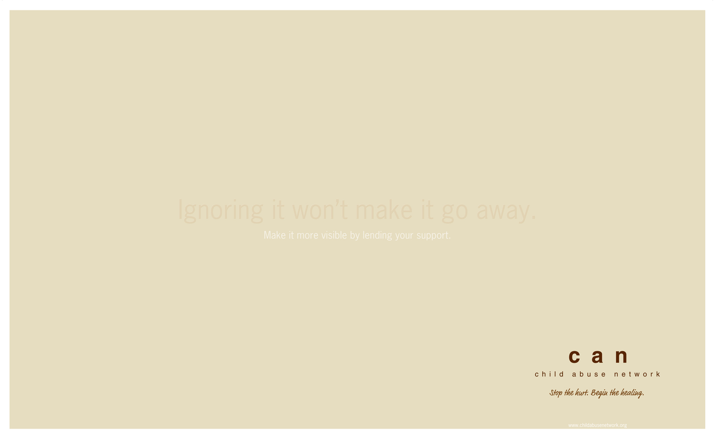 """""""Ignoring it won't make it go away."""" """"Make it more visible by lending your support."""""""