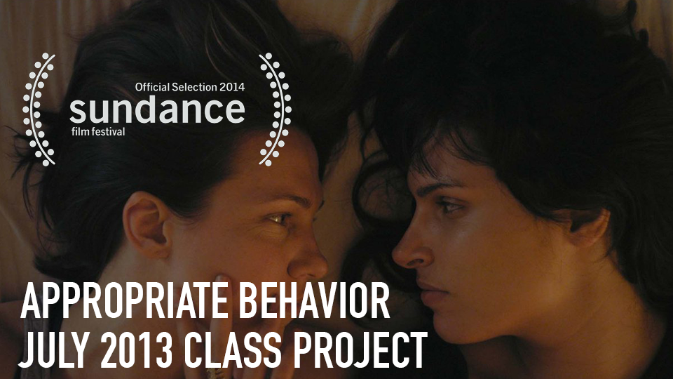 Appropriate Behavior (Official Selection, 2014 Sundance Film Festival)- July 2013 Class Project