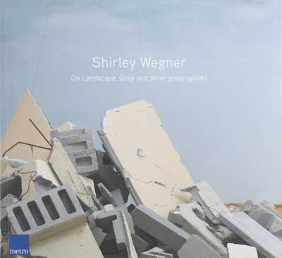 """Exhibition Catalogue, """"Shirley Wegner: On Landscape, Gray and other geographies"""", Museum Goch, Germany, 2008"""