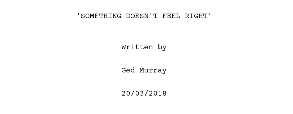 May 2018 - Pitched an amazing script written by my bud Ged to Screen Ireland (Irish Film Board). I was super nervous, and when I get nervous I start to shake uncontrollably (for reals). Pitch went well and they laughed a lot. Waited for four weeks staring at my emails while re-playing God of War. I got the call we got funded when I was drinking a coffee outside a shopping centre that had the Raiders March from Indiana Jones playing on their speakers. I took this as a sign. That was a good day.