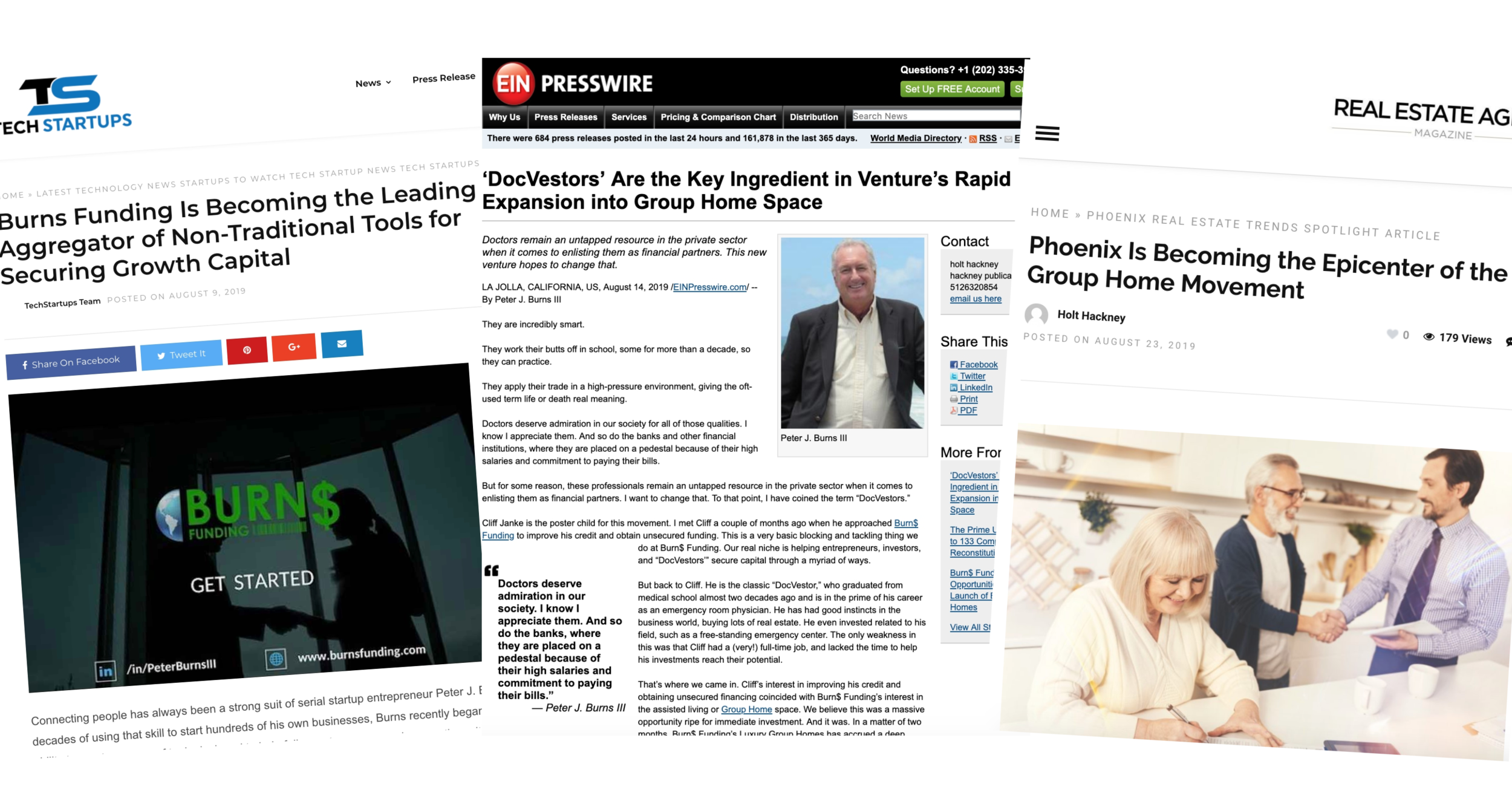 """EIN PressWire:  """" Burn$ Funding introduced Another Product – Blanket Loans – to Help Entrepreneurs """" (Sept. 2019)   Real Estate Agent Magazine:   """"Phoenix is Becoming the Epicenter of the Group Home Movement""""  (Sept 2019)   TECH STARTUPS:   """"Burns Funding is Becoming the Leading Aggregator of Non-Traditional Tolls for Securing Growth Capital""""    (Aug 2019)  EIN PressWire:   """"'DocVestors' Are the Key Ingredient in Venture's Rapid Expansion into Group Home Space""""  (Aug 2019)"""