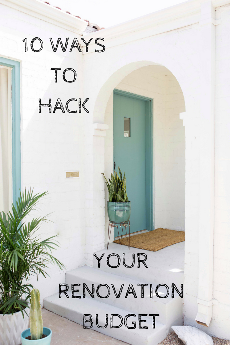 How To Hack Your Renovation Budget 10 Ways