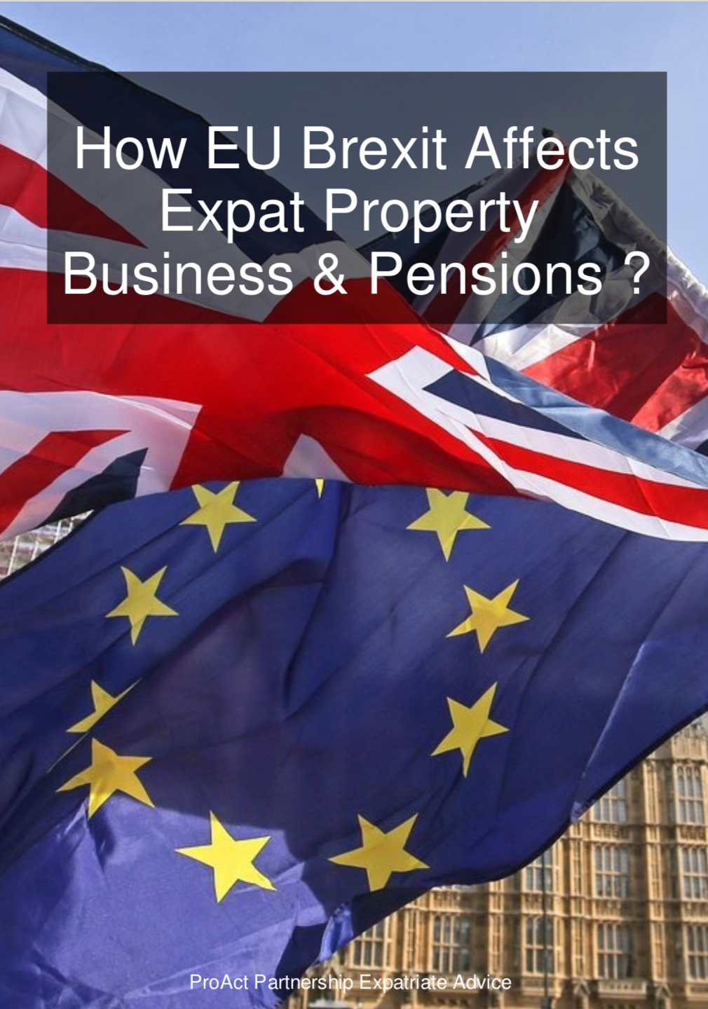 - If you enjoyed the the vlog and podcast you can get your brand new guide for only £4.99: How EU Brexit Affects Expat Property, Business & Pensions, where ProACT Sam goes dives deeper to help you navigate the choppy Brexit waters ahead.