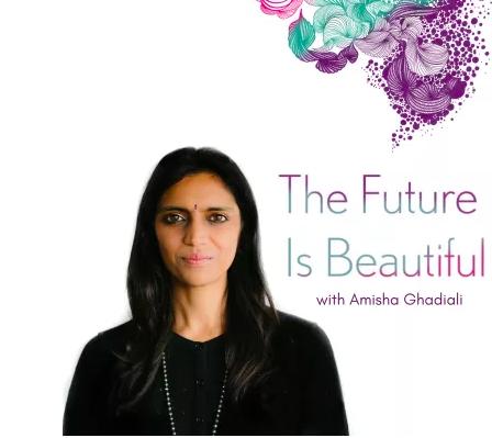 The Future is Beautiful: Amisha Ghadiali
