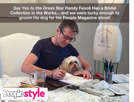 Say Yes to the Dress Star Randy Fenoli Has a Bridal Collection in the Works ... and we were lucky enough to groom his dog for his People Magazine shoot!