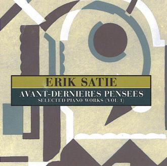 Erik Satie -Avant-Dernières Pensées: Selected Piano Works