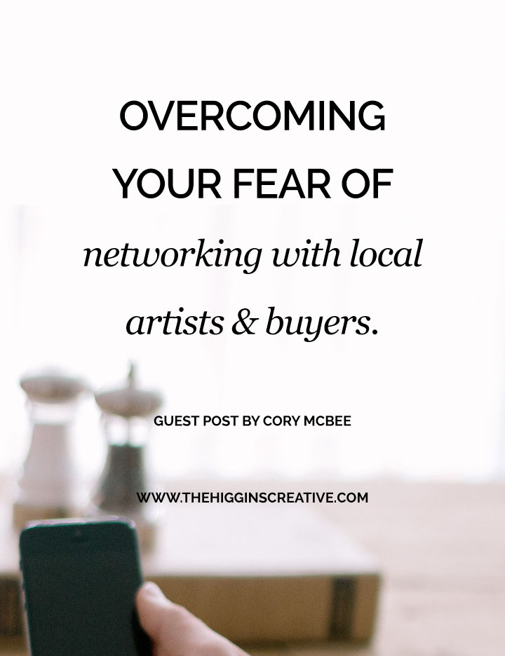 overcoming your fear of networking with local artists and buyers | Guest post by Cory McBee