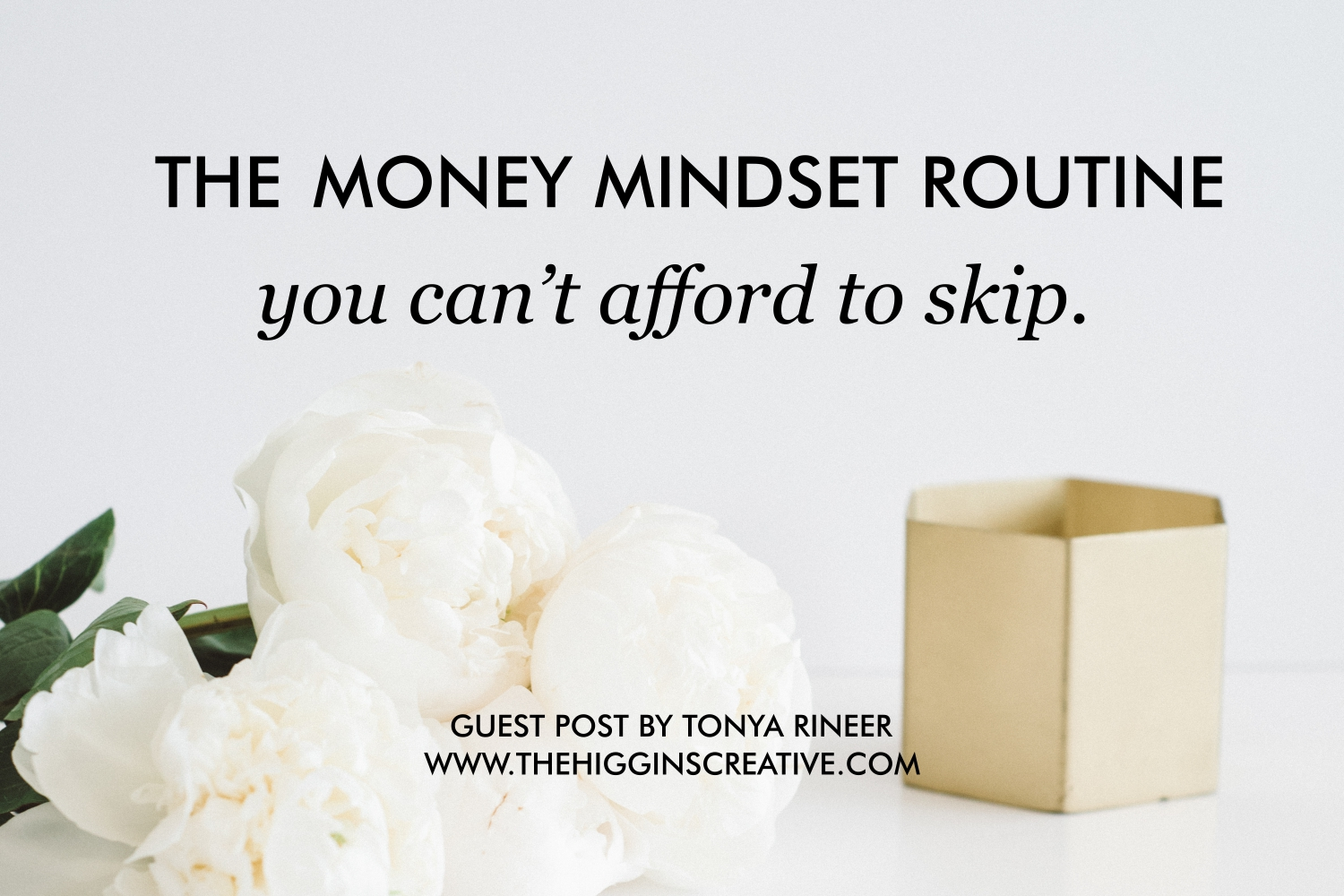 The Money Mindset Routine You Can't Afford to Skip by Tonya Rineer (money mindset coach) on The Higgins Creative Blog for entrepreneurs, makers and creatives.