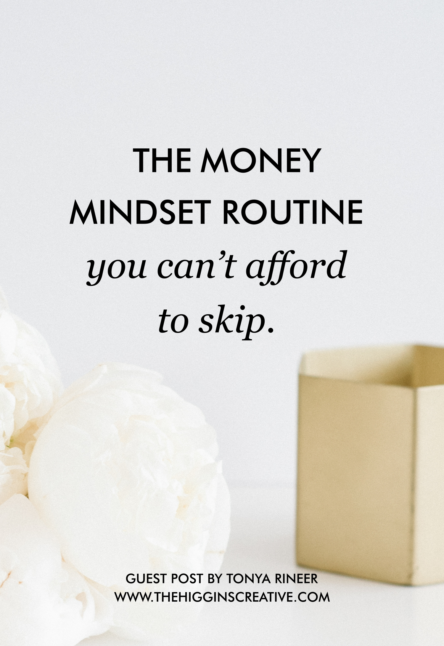 The Money Mindset Routine You Can't Afford to Skip by Tonya Rineer (Money Mindset Coach) on The Higgins Creative blog for entrepreneurs, creatives, makers and artists.