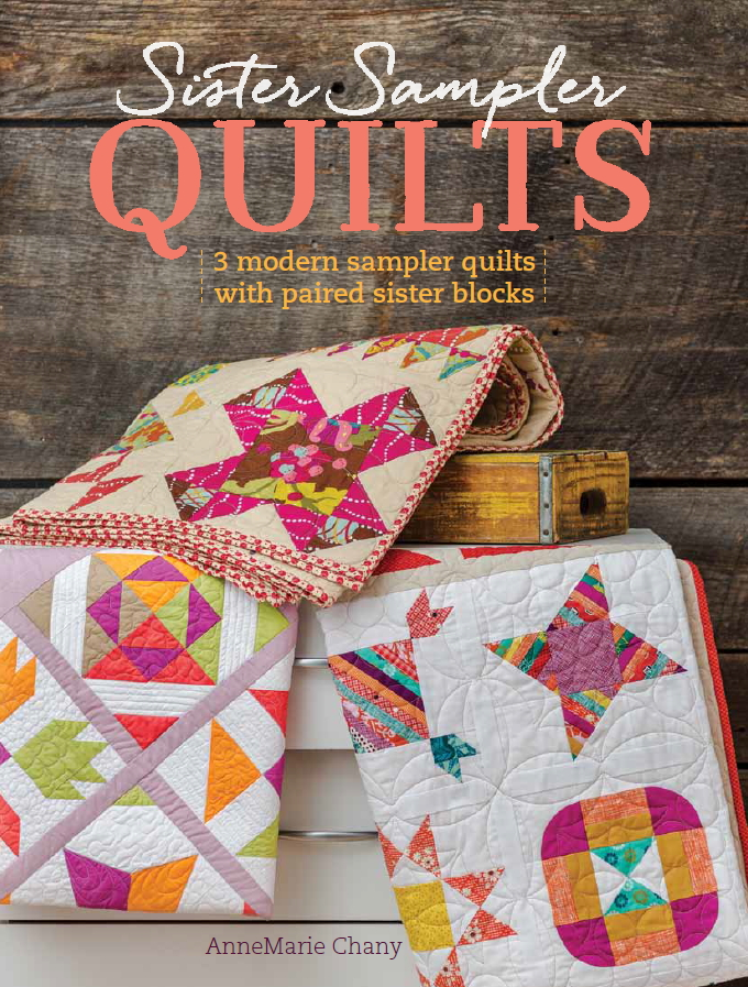 Sister Sampler Quilts: 3 Modern Sampler Quilts with Paired Sister Blocks       By  AnneMarie Chany     Fons & Porter/F+W; $19.99    http://www.sistersamplerquilts.com