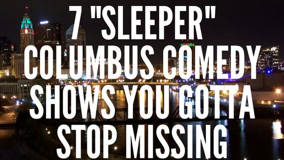 columbus comedy sleeper shows