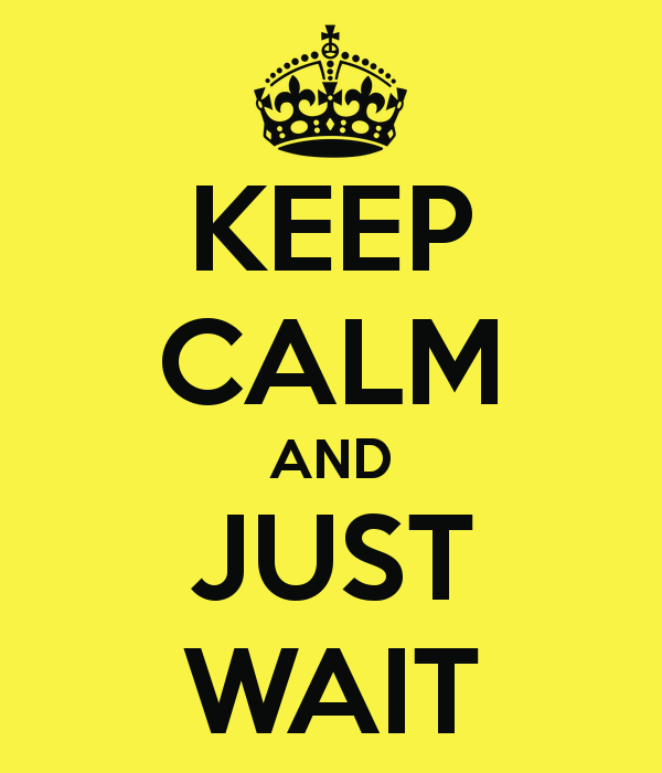 keep-calm-and-just-wait.png